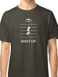 Shut Up by Music Notation Classic T-Shirt