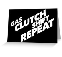 Fast Style 'Gas, Clutch, Shift, Repeat' Furiously Cool TShirt and Accessories Greeting Card