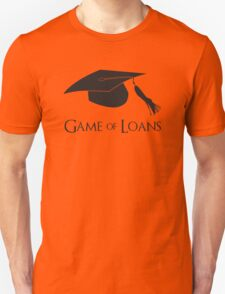 Game of College Graduation Loans Unisex T-Shirt