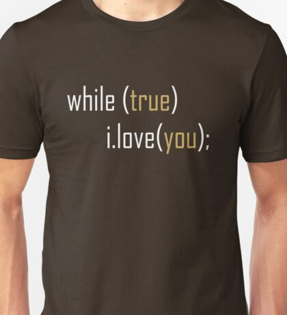 While True I Love You Unisex T-Shirt