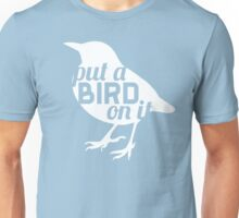 """Put a bird on it."" Unisex T-Shirt"