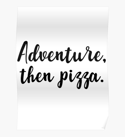 Adventure, then pizza Poster