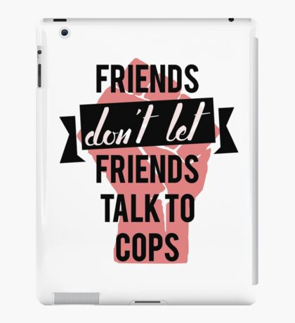 friends don't let friends talk to cops iPad Case/Skin