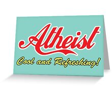 """Atheist """"Cool and Refreshing!"""" (On any color) Greeting Card"""