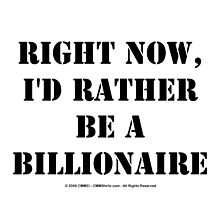Right Now, I'd Rather Be A Billionaire - Black Text by cmmei