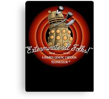 Exterminate All Folks! Canvas Print
