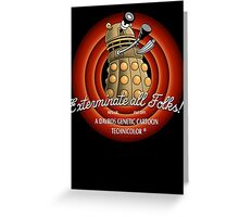 Exterminate All Folks! Greeting Card