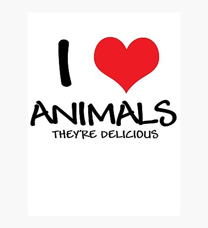 I love animals (they're delicious) Photographic Print