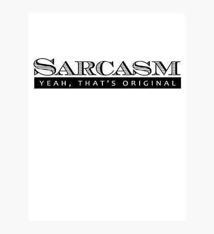 Sarcasm. Yeah, that's original Photographic Print