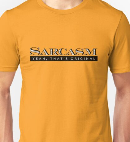 Sarcasm. Yeah, that's original Unisex T-Shirt