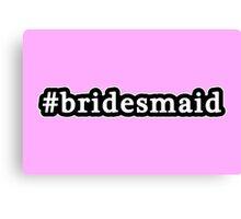 Bridesmaid - Hashtag - Black & White Canvas Print