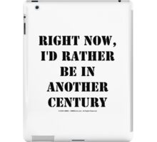 Right Now, I'd Rather Be In Another Century - Black Text iPad Case/Skin