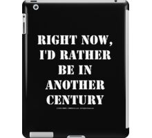 Right Now, I'd Rather Be In Another Century - White Text iPad Case/Skin