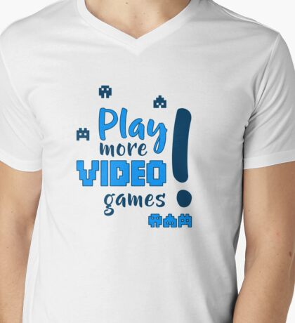 Play more video games! Mens V-Neck T-Shirt