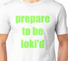 Prepare To Be Loki'd Unisex T-Shirt