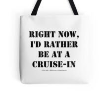 Right Now, I'd Rather Be At A Cruise-In - Black Text Tote Bag