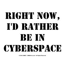Right Now, I'd Rather Be In Cyberspace - Black Text by cmmei