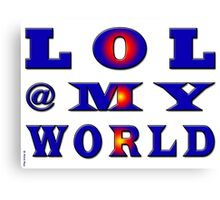 lol @ my world-Clothing & Stickers+Pillows & Totes+Phone Cases+Laptop Skins+Cards  Canvas Print