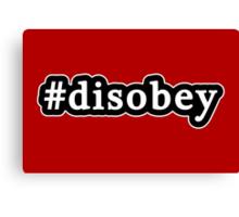 Disobey - Hashtag - Black & White Canvas Print