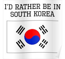 I'd Rather Be In South Korea Poster
