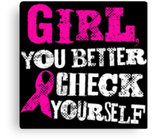Girl You Better Check Yourself - Breast Cancer Awareness Canvas Print