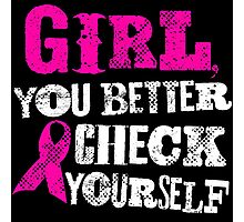 Girl You Better Check Yourself - Breast Cancer Awareness Photographic Print