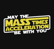 May the Mass x Acceleration Be With You by TheShirtYurt