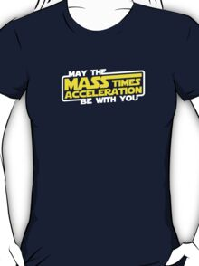 May the Mass x Acceleration Be With You T-Shirt