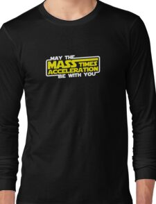 May the Mass x Acceleration Be With You Long Sleeve T-Shirt