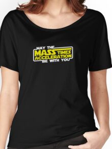 May the Mass x Acceleration Be With You Women's Relaxed Fit T-Shirt
