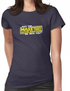 May the Mass x Acceleration Be With You Womens Fitted T-Shirt