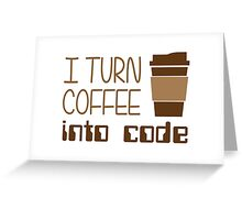 I Turn Coffee Into Programming Code Greeting Card