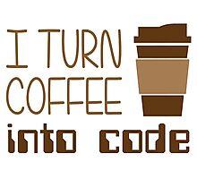 I Turn Coffee Into Programming Code Photographic Print