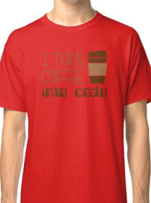 I Turn Coffee Into Programming Code Classic T-Shirt