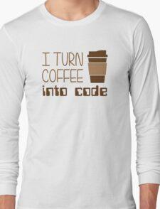 I Turn Coffee Into Programming Code Long Sleeve T-Shirt