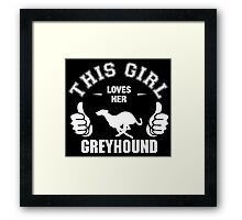 This Girl Loves Her Greyhound Framed Print