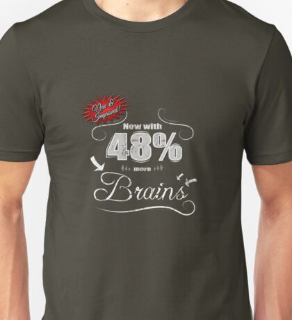 New and Improved - 48% More Brains Unisex T-Shirt