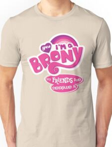 Yes I'm a Brony - My Little Pony Parody (Ver. 2) Unisex T-Shirt
