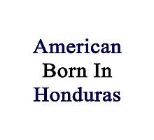 American Born In Honduras  Photographic Print