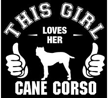 This Girl Loves Her Cane Corso Photographic Print