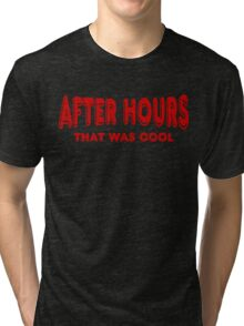 After Hours ~ That Was Cool Tri-blend T-Shirt