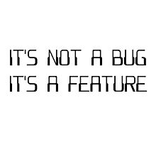 It's Not a Coding Bug It's a Programming Feature Photographic Print