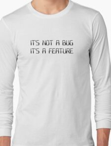 It's Not a Coding Bug It's a Programming Feature Long Sleeve T-Shirt