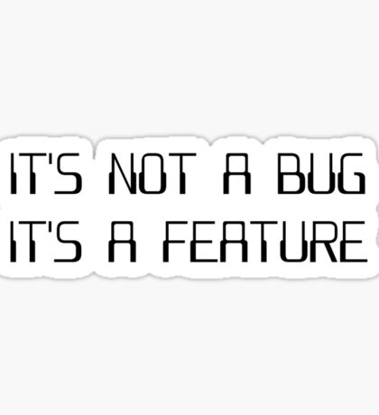 It's Not a Coding Bug It's a Programming Feature Sticker