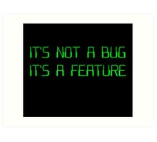 It's Not a Coding Bug It's a Programming Feature Art Print