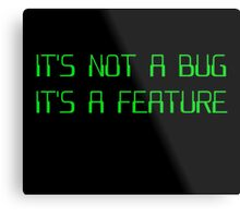 It's Not a Coding Bug It's a Programming Feature Metal Print
