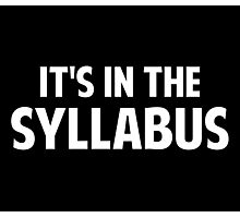 It's In The Syllabus Photographic Print
