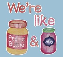 We're like Peanut Butter & Jelly T-Shirt