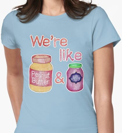We're like Peanut Butter & Jelly Womens Fitted T-Shirt