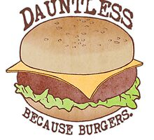 Dauntless - Because Burgers by Perrin Le Feuvre
